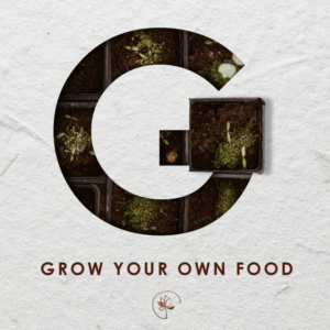 G… Grow Your Own Food